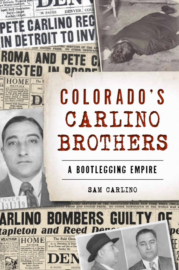 Colorado's Carlino Brothers: A Bootlegging Empire by Sam Carlino